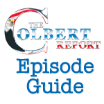 Colbert Report Episode Guide 150px